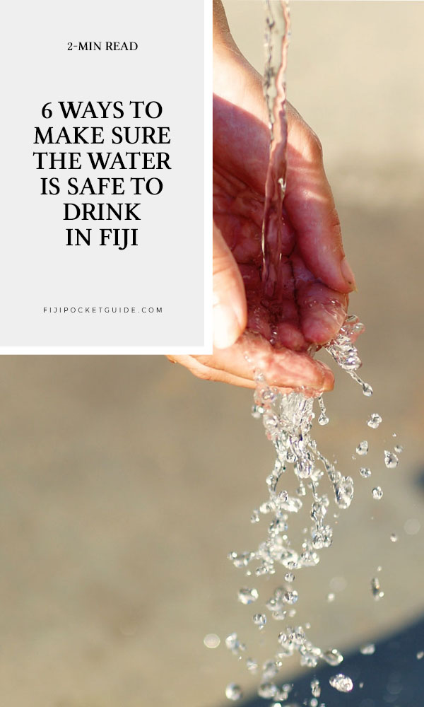 6 Ways to Make Sure the Water is Safe to Drink in Fiji