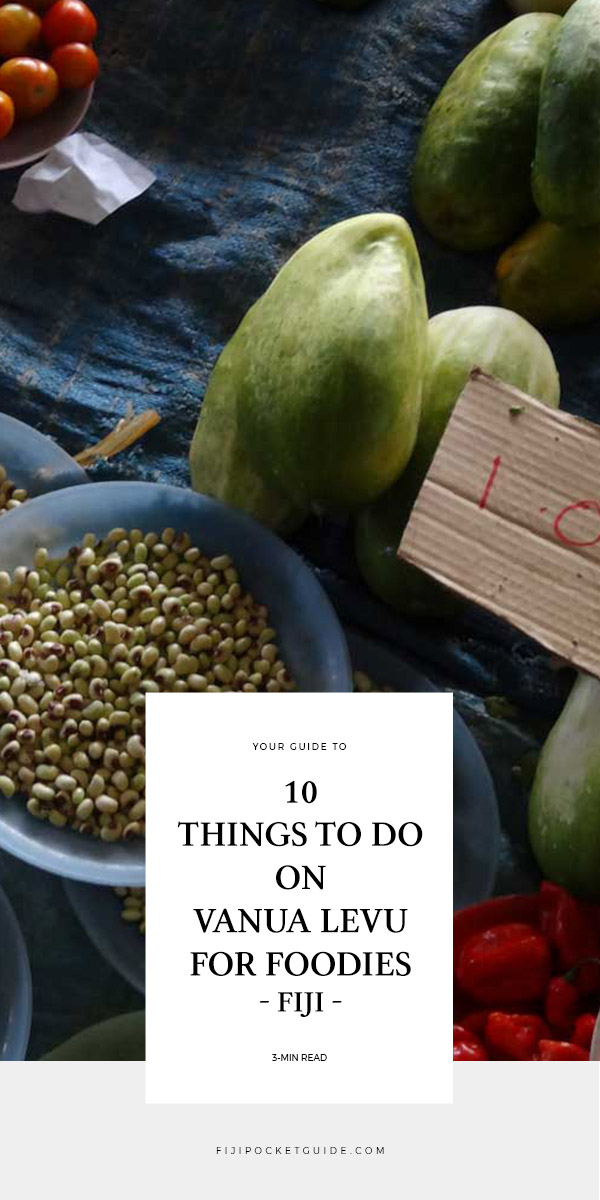 10 Things to Do on Vanua Levu for Foodies